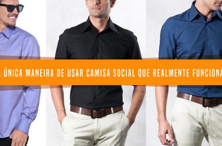 1aebe8a0c Camisa Social  A Única Maneira de usar que Realmente Funciona