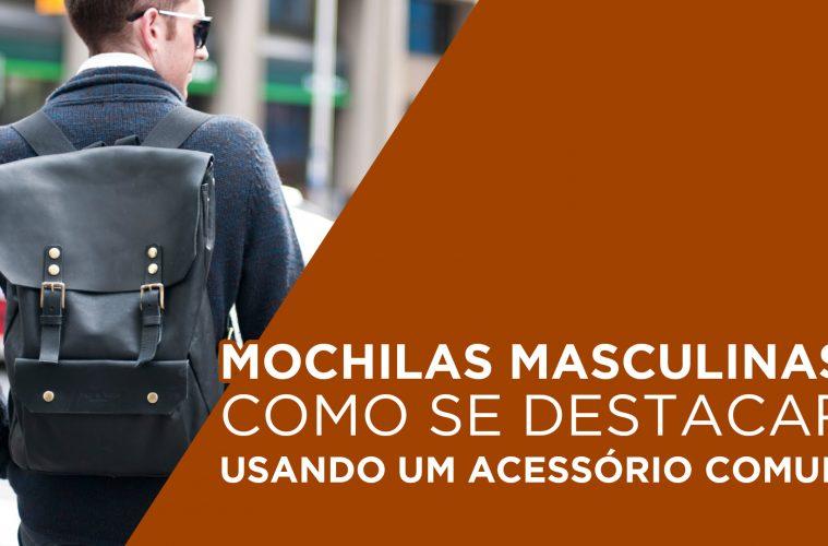 4afa7c5f7 Mochilas Masculinas: Como se destacar usando um acessório comum