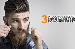 03 Produtos Essenciais para o cabelo e a barba do homem de estilo