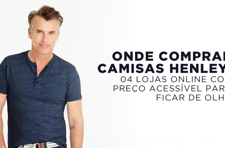 Onde comprar Camisas Henley  4 Lojas Online com Preço Acessível para ficar  de olho fe312afb846